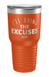 I'll Bring The Excuses Laser Etched Tumbler