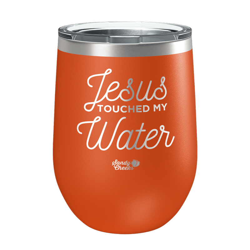 Jesus Touched My Water Laser Etched Wine Cup