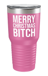 Merry Christmas Bitch Color Printed Tumbler