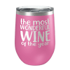 The Most Wonderful Wine Of The Year Laser Etched Wine Cup