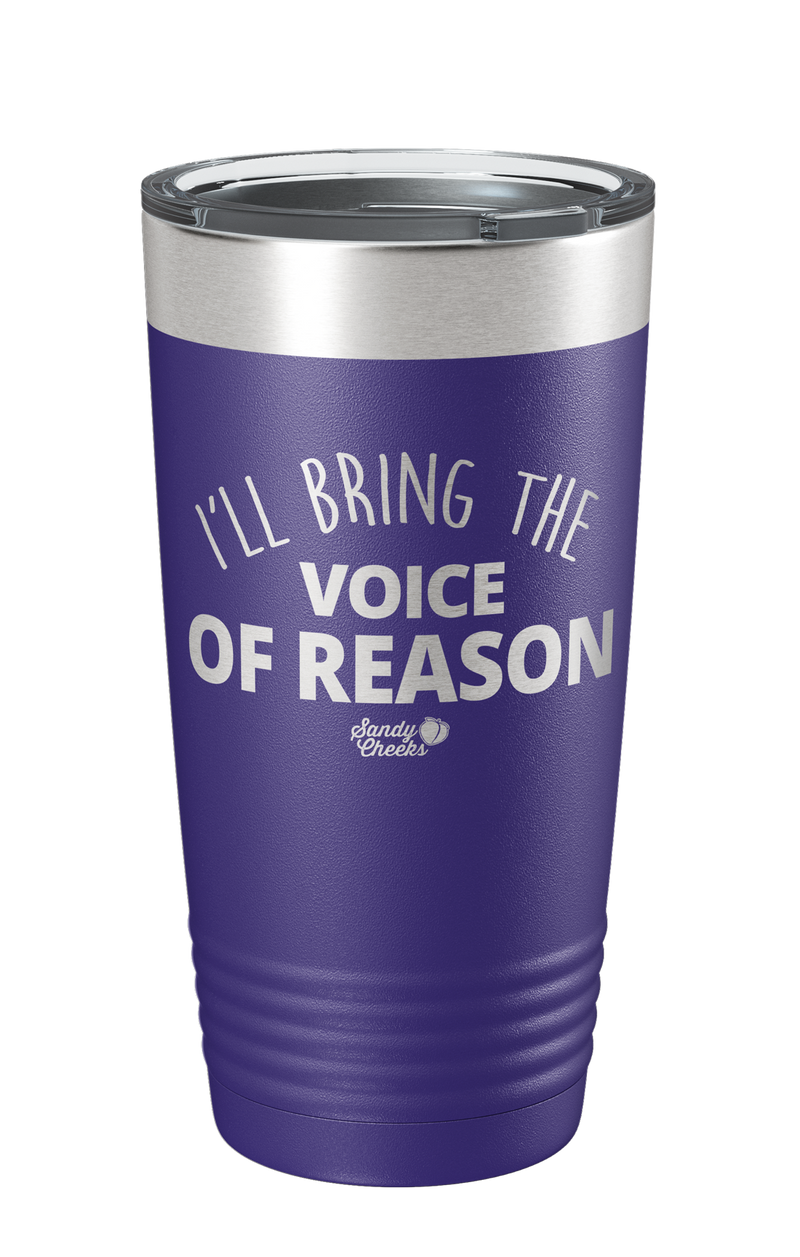 I'll Bring The Voice Of Reason Laser Etched Tumbler