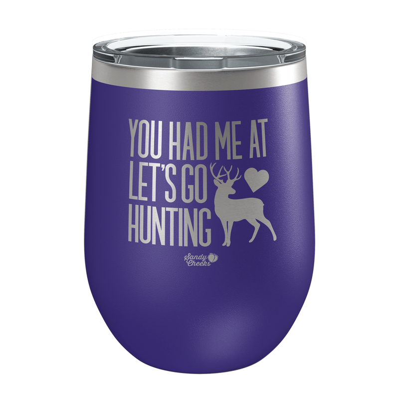 You Had Me at Let s Go Hunting Laser Etched Wine Cup