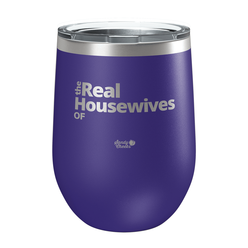 Real Housewives - Customizable Laser Etched Wine Cup