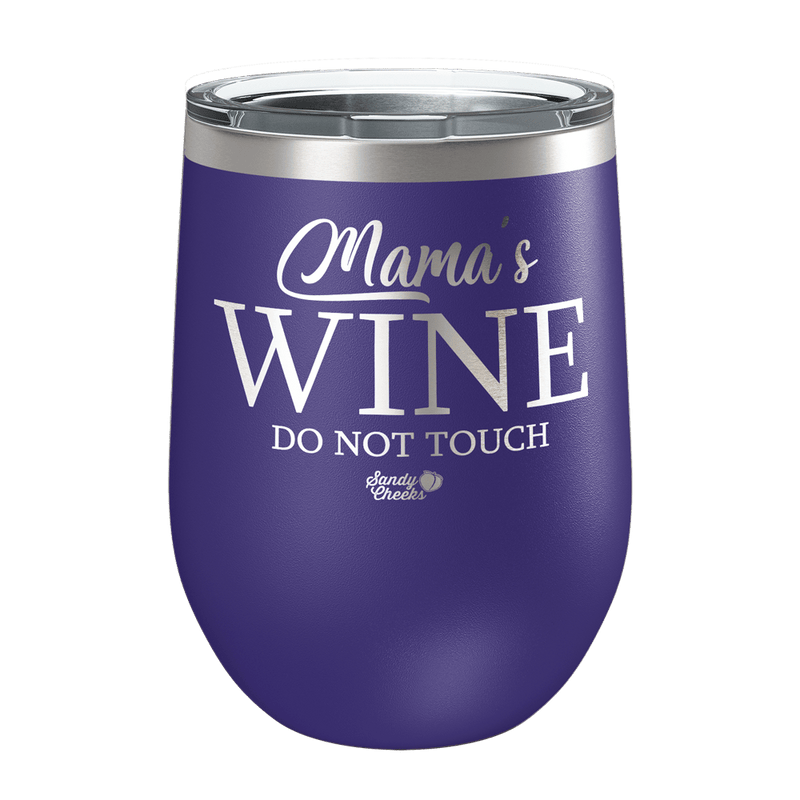 Mama's wine do not touch Laser Etched Wine Cup