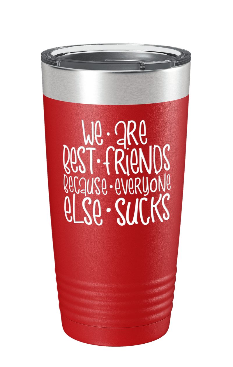 We Are Best Friends Because Everyone Else Sucks v5 Color Printed Tumbler