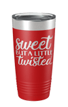 Sweet But A Little Twisted Laser Etched Tumbler