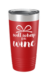 Will Wrap For Wine Color Printed Tumbler
