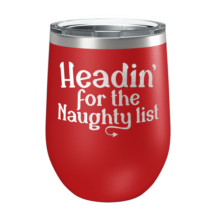 Headin' For The Naughty List Laser Etched Wine Cup