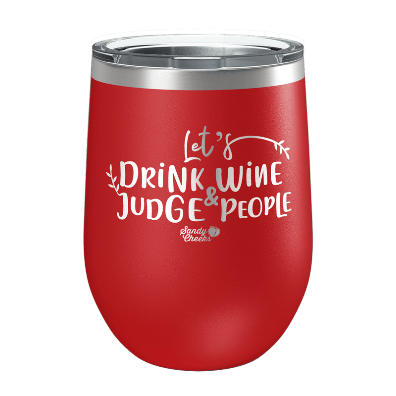 Let's Drink Wine And Judge People Laser Etched Wine Cup