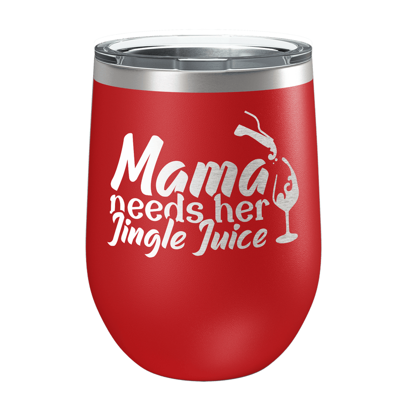 Mama Needs Her Jingle Juice Laser Etched Wine Cup