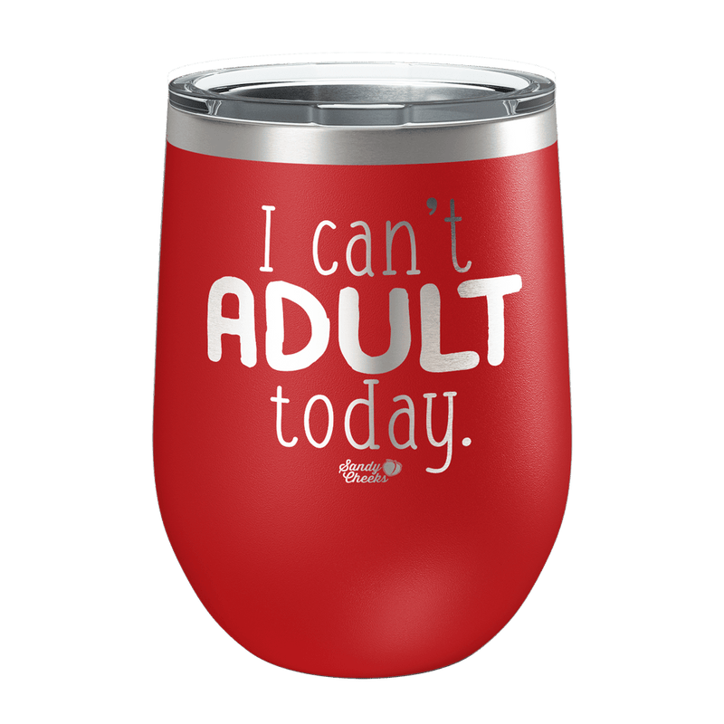 I can't adult today Laser Etched Wine Cup