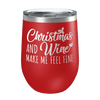 Christmas And Wine Make Me Feel Fine Laser Etched Wine Cup