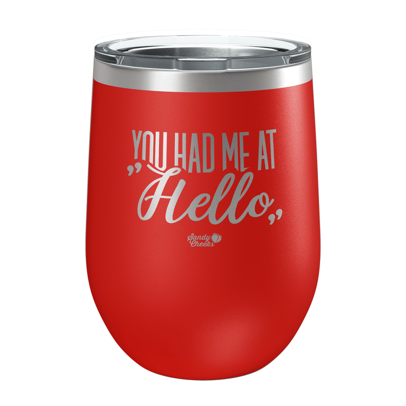 You Had Me at Hello Laser Etched Wine Cup