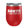 Santa I Can Explain Laser Etched Wine Cup