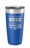 I'm Not Always Rude and Sarcastic. Sometimes I'm Asleep Laser Etched Tumbler