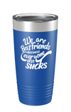 We Are Best Friends Because Everyone Else Sucks v2 Color Printed Tumbler