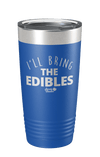 I'll Bring the Edibles Laser Etched Tumbler