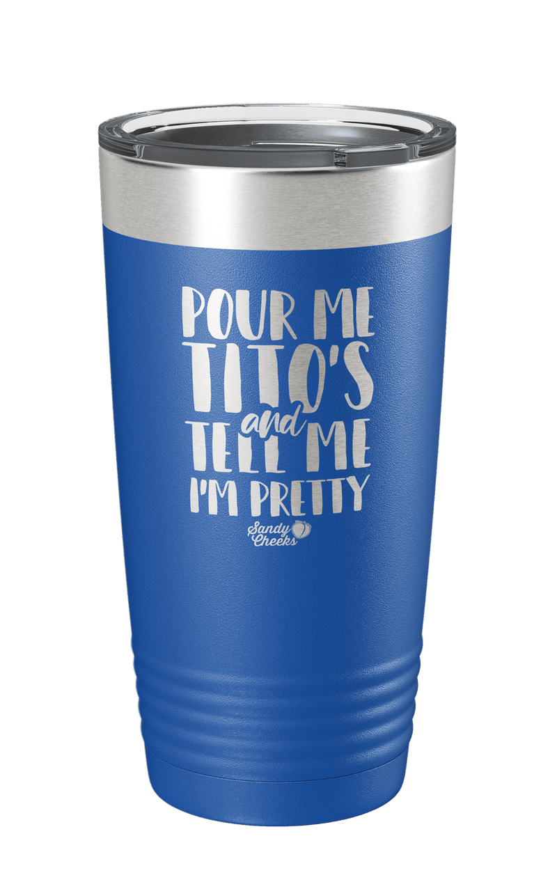 Pour Me Tito's and Tell Me I'm Pretty Laser Etched Tumbler