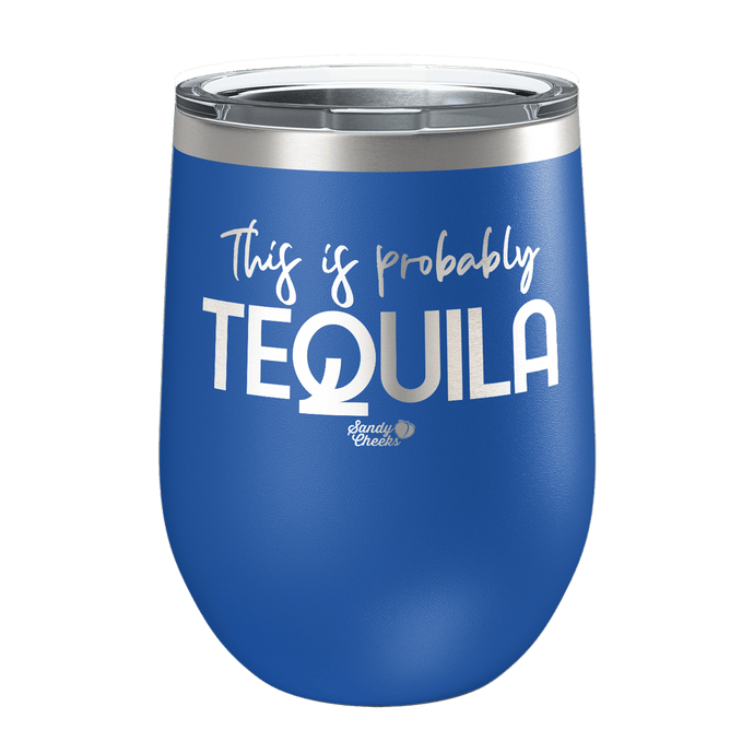 This Is Probably Tequila Laser Etched Wine Cup