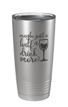 Maybe Just A Half A Drink More Laser Etched Tumbler