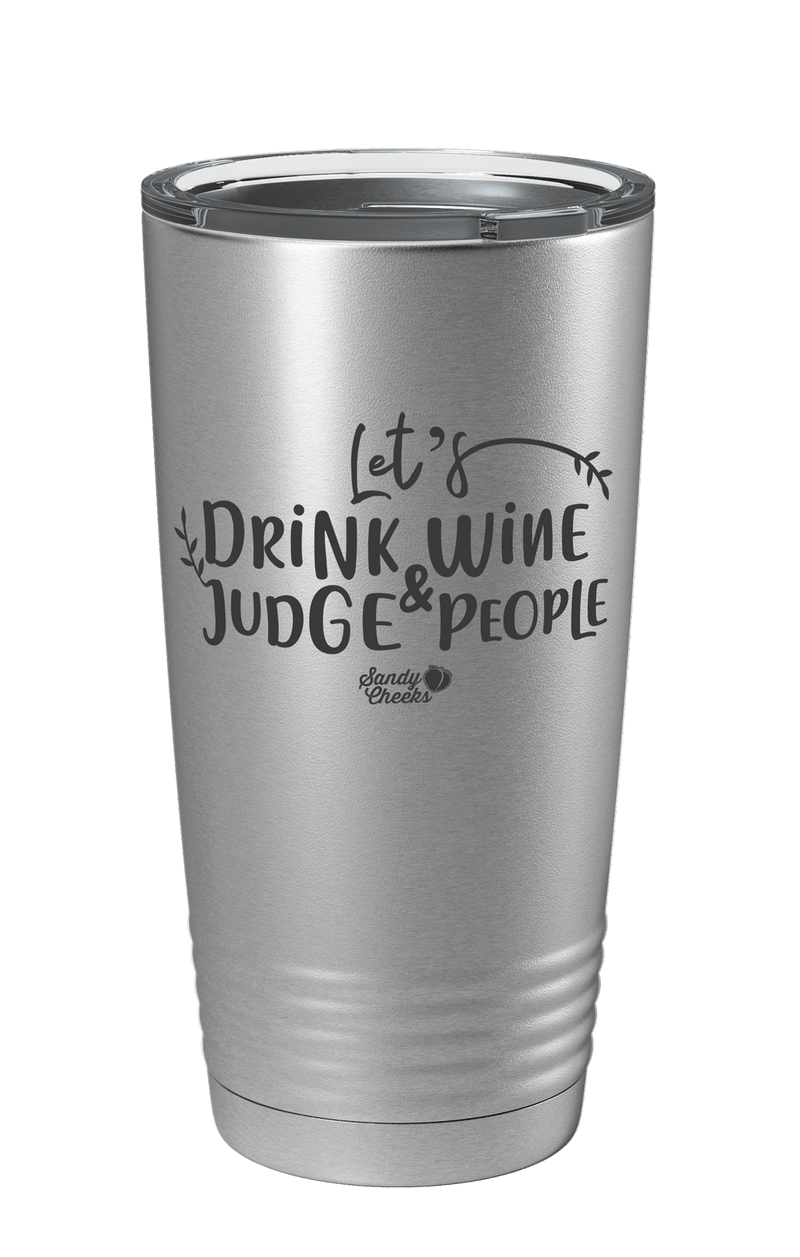 Let's Drink Wine And Judge People Laser Etched Tumbler