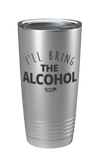 I'll Bring the Alcohol Laser Etched Tumbler