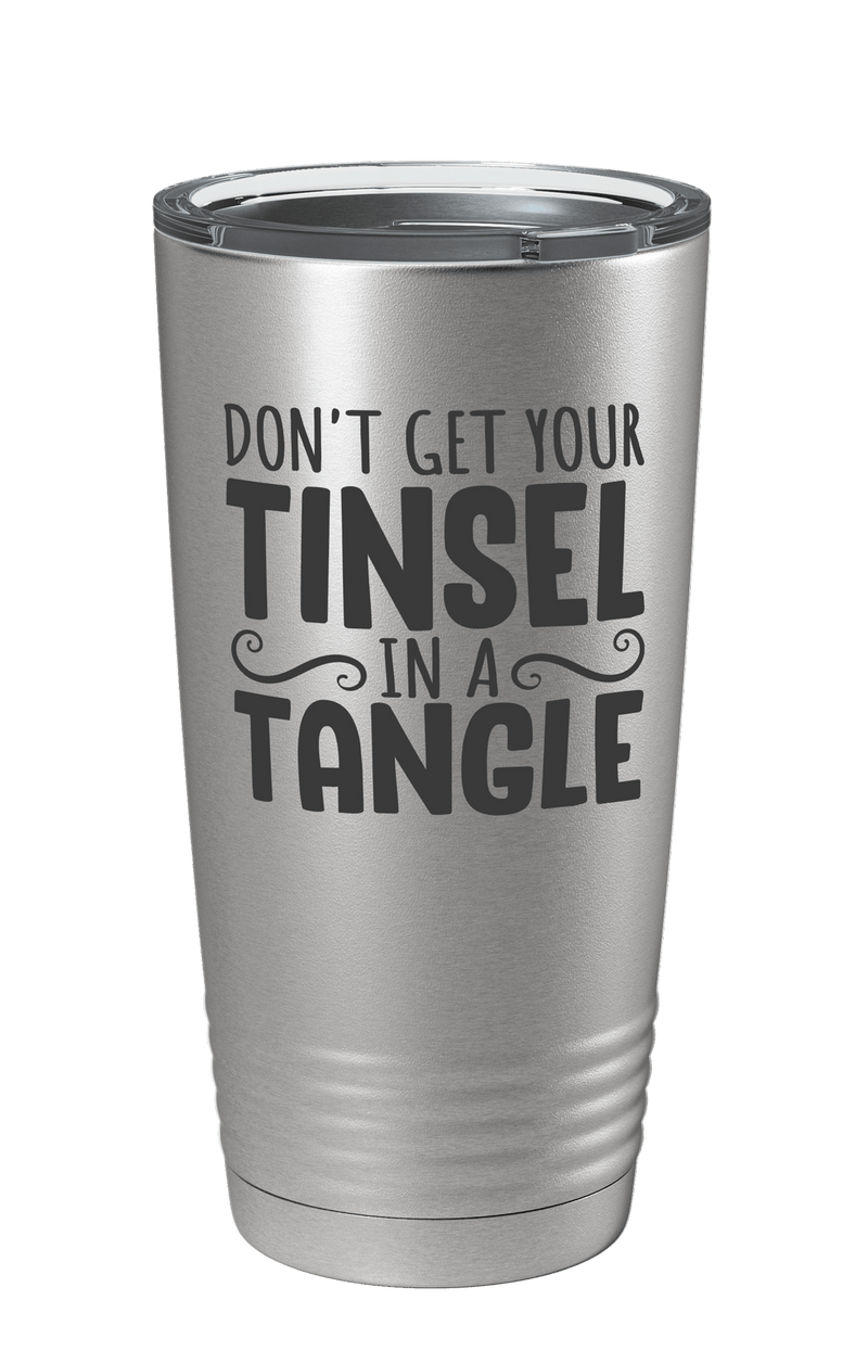 Don't Get Your Tinsel In A Tangle Laser Etched Tumbler