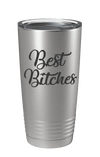 Best Bitches Laser Etched Tumbler