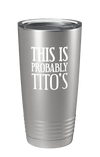 This is Probably Tito's v2 Color Printed Tumbler