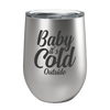 Baby It's Cold Outside Laser Etched Wine Cup