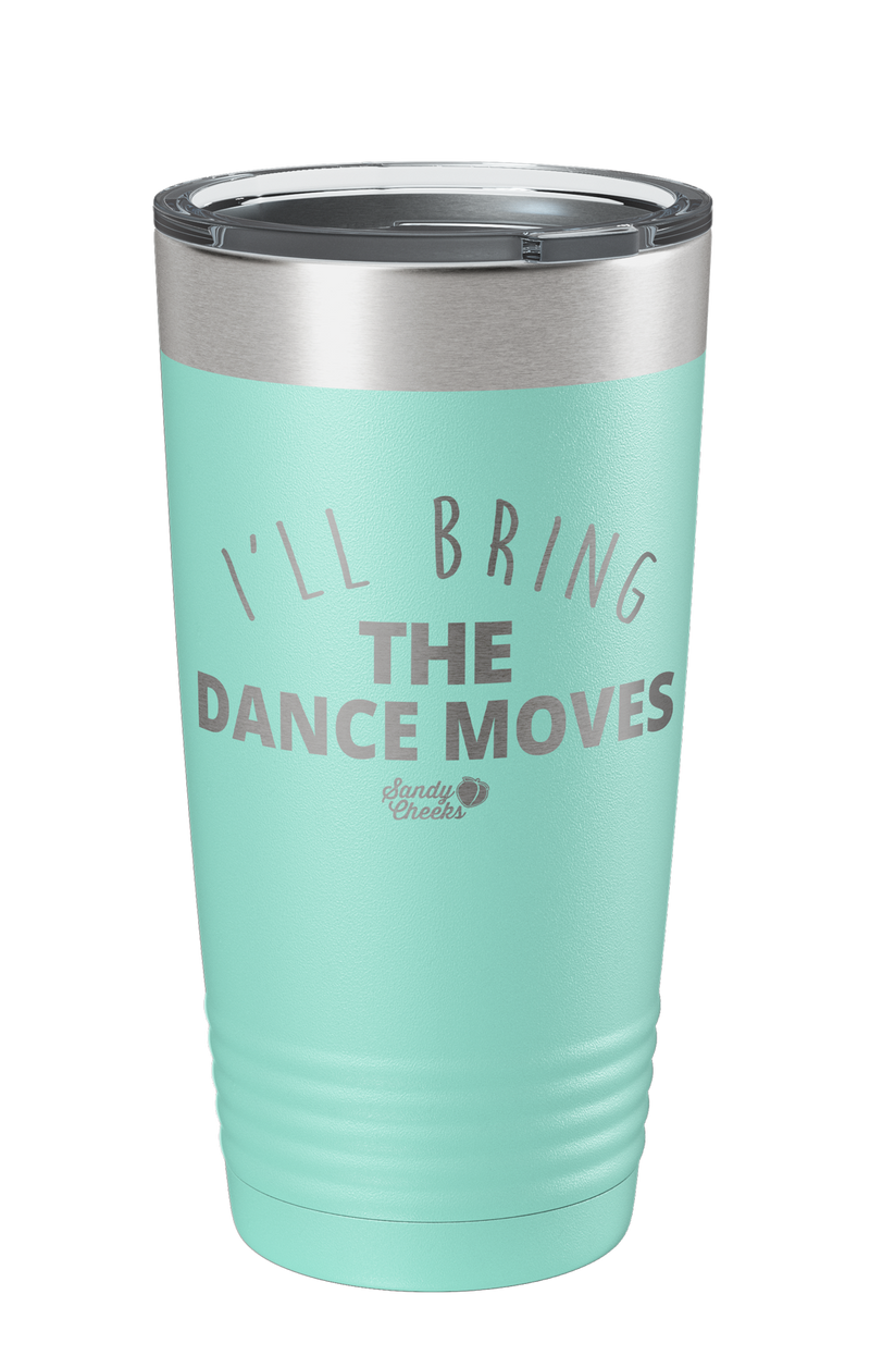 I'll Bring The Dance Moves Laser Etched Tumbler
