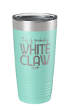 This is Probably White Claw Laser Etched Tumbler