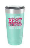 We Are Best Friends Because Everyone Else Sucks v3 Color Printed Tumbler