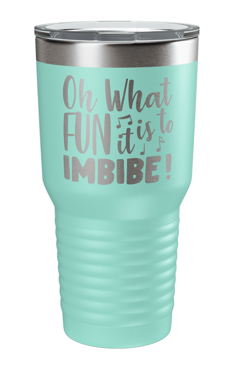 Oh What Fun It Is To Imbibe  Laser Etched Tumbler