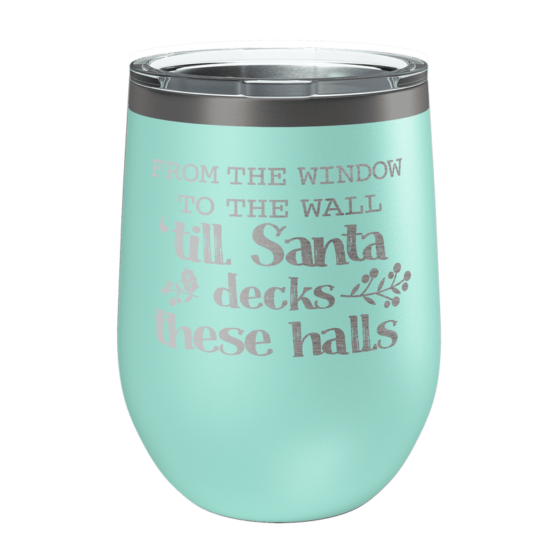 Till Santa Deck These Halls Laser Etched Wine Cup