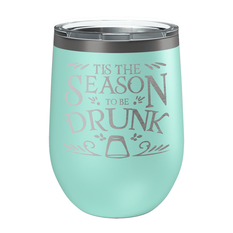 Tis The Season To Be Drunk Laser Etched Wine Cup