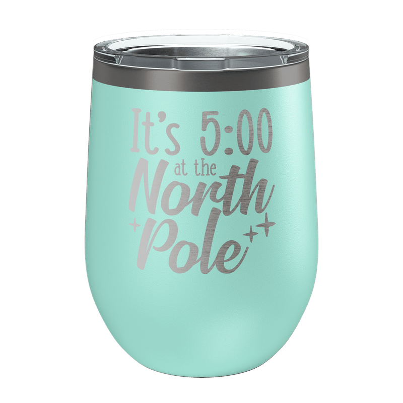 It's 5:00 At The North Pole Laser Etched Wine Cup