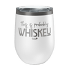 This Is Probably Whiskey Laser Etched Wine Cup
