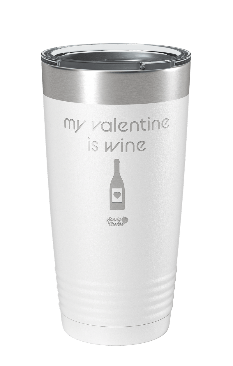 My Valentine Is Wine Laser Etched Tumbler