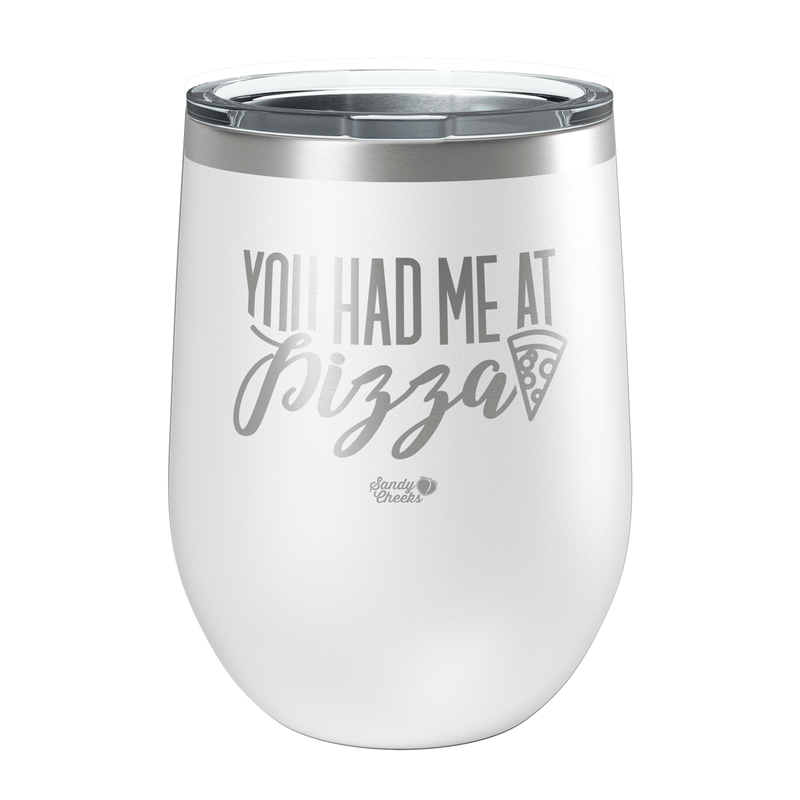 You Had Me at Pizza Laser Etched Wine Cup