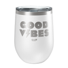 Good Vibes Laser Etched Wine Cup
