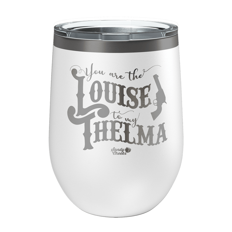 Louise to my Thelma Laser Etched Wine Cup
