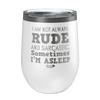 I'm Not Always Rude and Sarcastic. Sometimes I'm Asleep Laser Etched Wine Cup