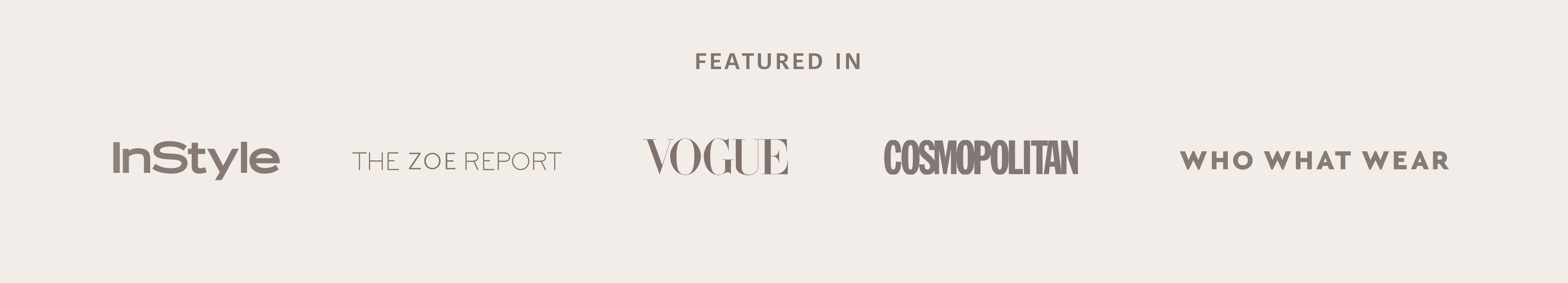 featured in InStyle, The Zoe report, Vogue, Cosmopolitan, Who what wear