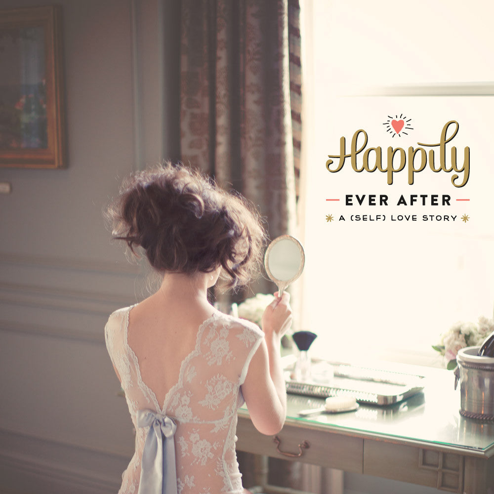 Happily Ever After - a (self) love story - ONLINE CLASS