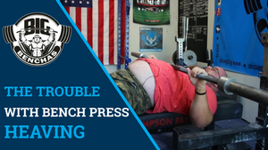 The Trouble With Heaving In The Bench Press