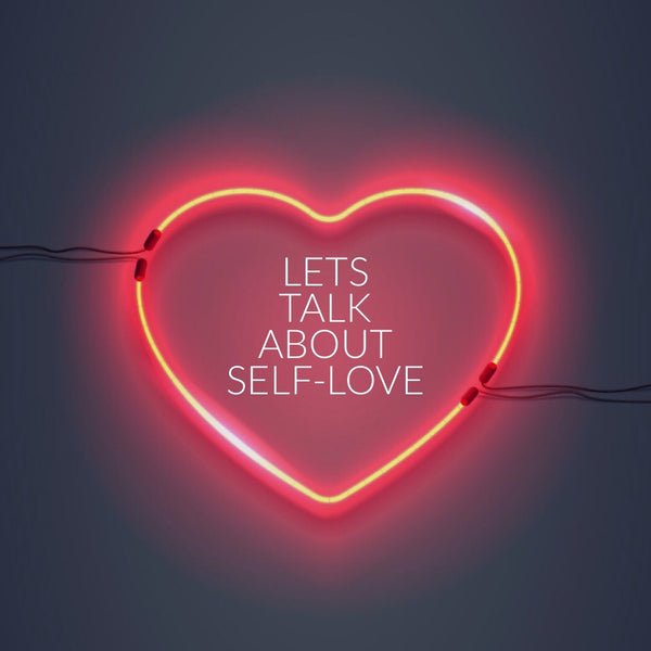 Lets Talk About Self Love