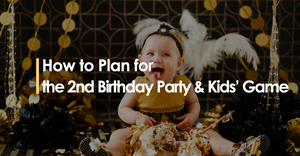 How to Plan for The 2nd Birthday Party & Kids' Game