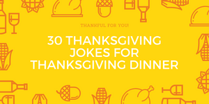 30 Thanksgiving Jokes For Thanksgiving Dinner