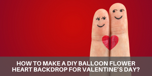 HOW TO MAKE A DIY BALLOON FLOWER HEART BACKDROP FOR VALENTINE'S DAY?